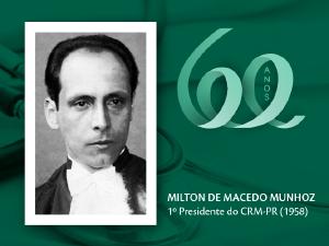 Homenagem aos pioneiros: Prof. Milton de Macedo Munhoz (CRM-PR 001)