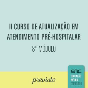 II Curso de Atualização em Atendimento Pré-Hospitalar - 8° módulo