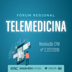 Fórum Regional sobre Telemedicina: Resolução CFM nº 2.227/2018