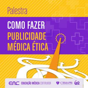 Palestra: Como fazer Publicidade Médica Ética