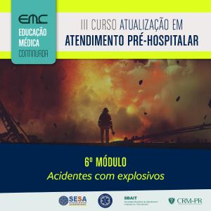 III Curso de Atualização em APH - 6º Módulo: Acidentes com explosivos