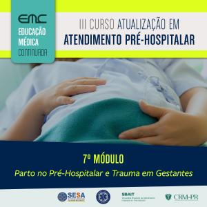 III Curso de Atualização em APH - 7º Módulo: Parto no Pré-Hospitalar e Trauma em Gestantes