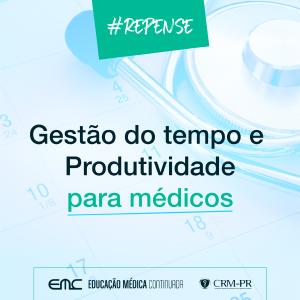 #REPENSE: Gestão do tempo e produtividade para médicos