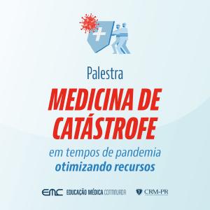 Palestra: Medicina de Catástrofe em Tempos de Pandemia - Otimizando Recursos