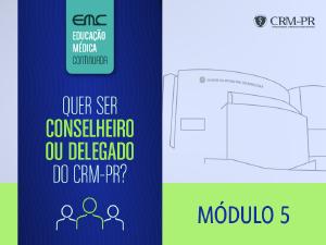 Quer ser Conselheiro ou Delegado do CRM-PR? - 5º módulo