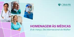 No Dia da Mulher, CRM-PR enaltece trabalho desenvolvido por todas as médicas do Estado